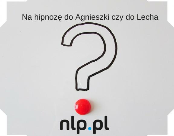 Na hipnozę do Agnieszki czy do Lecha