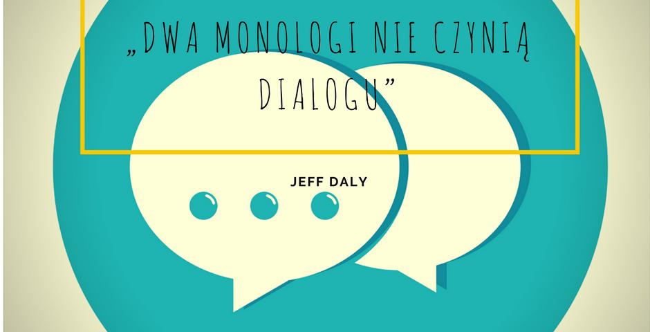 """""""Dwa monologi nie czynią dialogu"""""""