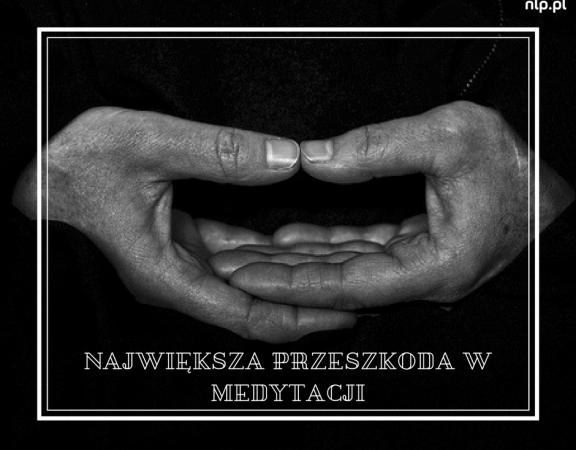 największA przeszkodA w medytacji