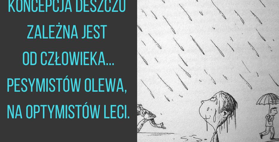 Koncepcja deszczu zależna od człowieka_ Pesymistów olewa, na optymistów leci.